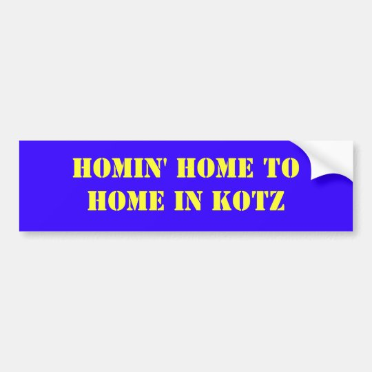 HOMIN' HOME TOHOME IN KOTZ BUMPER STICKER