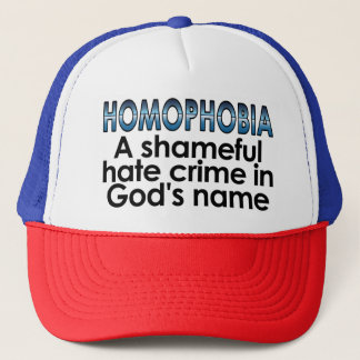 Homophobia: A shameful hate crime in God's name Trucker Hat