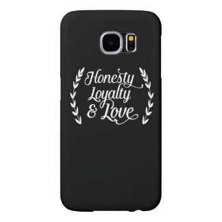 Honesty loyalty and love samsung galaxy s6 cases