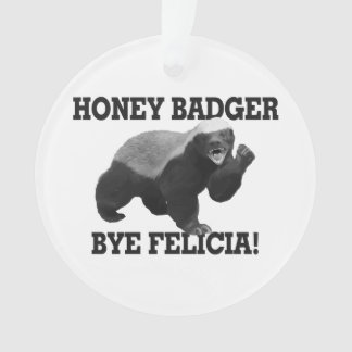 Honey Badger Bye Felicia Ornament