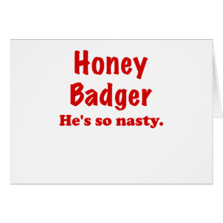 Honey Badger, Hes So Nasty Greeting Card
