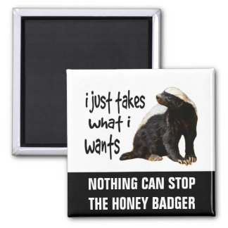 Honey Badger - I just takes what I wants Square Magnet