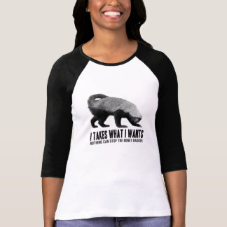Honey Badger - I Takes What I Wants T-Shirt
