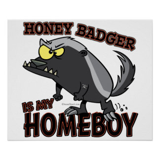 honey badger is my homeboy poster