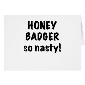Honey Badger, So Nasty! Greeting Cards