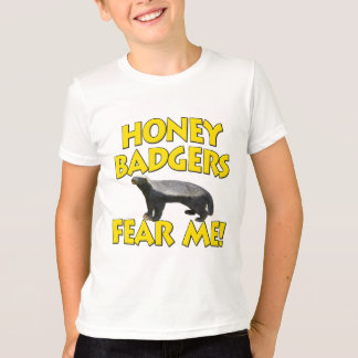 Honey Badgers Fear Me! T-Shirt