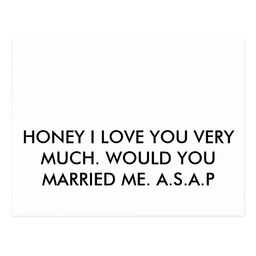 HONEY I LOVE YOU VERY MUCH. WOULD YOU MARRIED M... POST CARDS