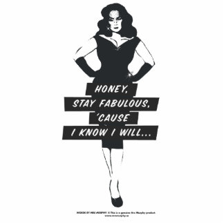 Honey, stay fabulous, 'cause in know in will… photo cut out