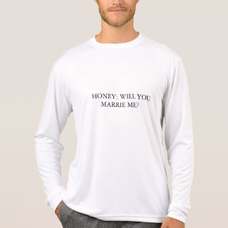 HONEY: WILL YOU MARRIE ME? T-Shirt