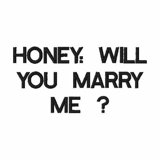 HONEY: WILL YOU MARRY ME ?