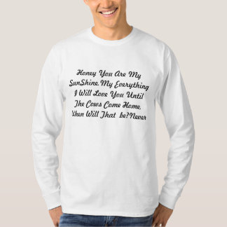 Honey You Are My SunShine.My Everything I Will ... T-Shirt