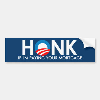 HONK IF I M PAYING YOUR MORTGAGE - STICKER BUMPER STICKER
