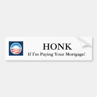 Honk If I'm Paying Your Mortgage! Obama Sticker Bumper Sticker