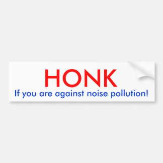 Honk if you are against noise pollution! bumper sticker