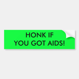 HONK IF YOU GOT AIDS! BUMPER STICKER