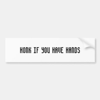 Honk if you have hands bumper sticker