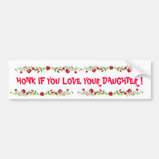 HONK IF YOU LOVE YOUR DAUGHTER ! BUMPER STICKER