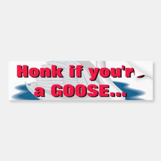 Honk if you're a GOOSE... Bumper Sticker
