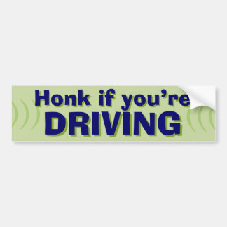 Honk If You're Driving bumper sticker I
