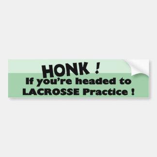 Honk if you're headed to Lacrosse practice Bumper Sticker
