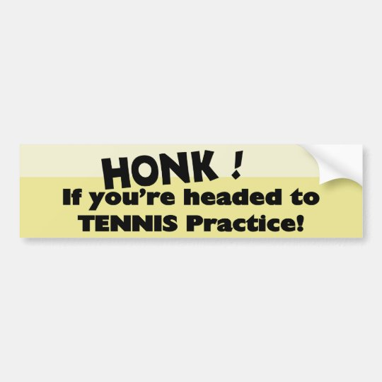 Honk if you're headed to Tennis practice Bumper Sticker