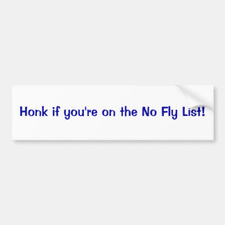 Honk if you're on the no fly list bumper sticker