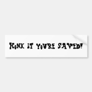 Honk if you're saved! bumper stickers