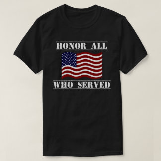 Honor All Who Served Patriotic Veterans Say Shirt