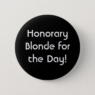 Honorary Blonde for the Day! 2 Inch Round Button