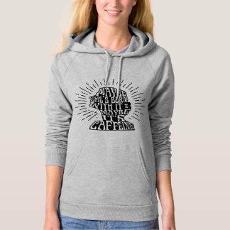 hoodie: Maybe she's born with it maybe  caffeine Hoodie