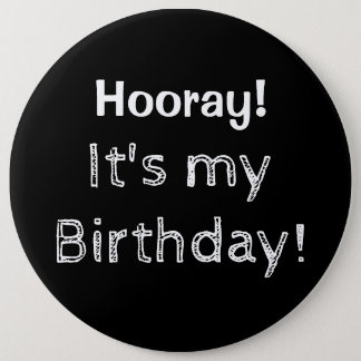 Hooray It's My Birthday! 6 Inch Round Button