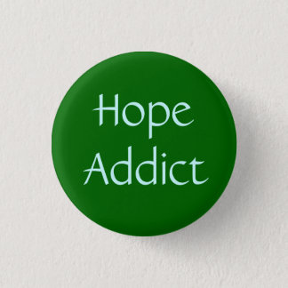 Hope Addict 1 Inch Round Button