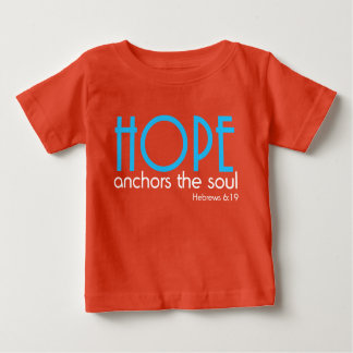 HOPE anchors the SOUL - Hebrews 6:19 Baby T-Shirt