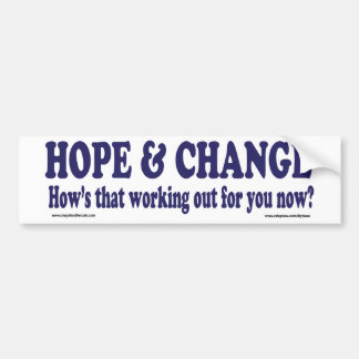 HOPE and Change Hows that working Out for you Bumper Stickers