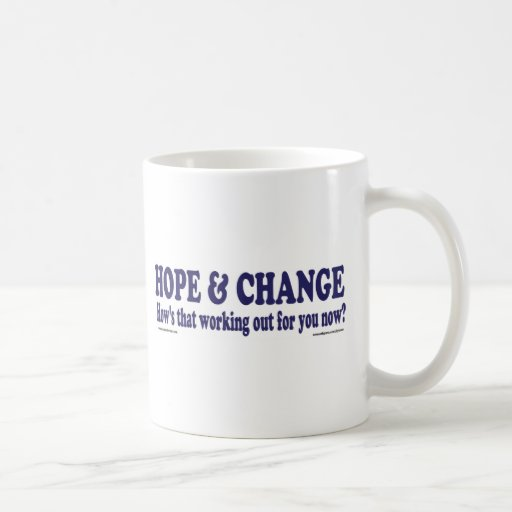 HOPE and Change Hows that working Out for you Coffee Mugs