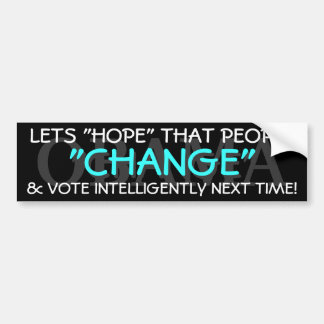 """HOPE AND CHANGE - LETS """"HOPE"""" THAT PEOPLE """"CHANGE"""" BUMPER STICKER"""