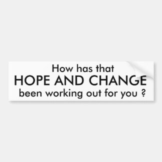 HOPE AND CHANGE, So how has that, been working ... Car Bumper Sticker