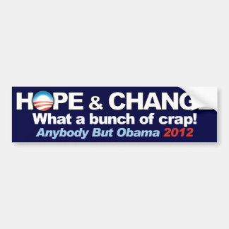 Hope & Change - What a bunch of crap! Bumper Sticker