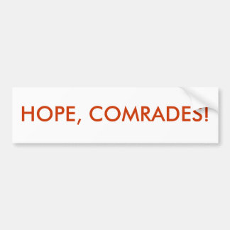 HOPE, COMRADES! BUMPER STICKER