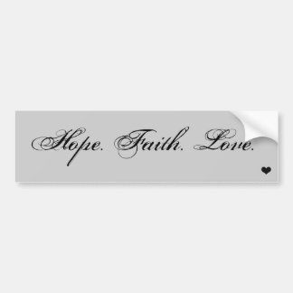 Hope. Faith. Love. Bumper Sticker