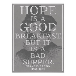 HOPE is a good breakfast... Francis Bacon Quote Poster