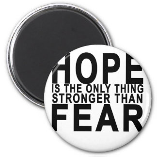 HOPE IS THE ONLY THING STRONGER THAN  FEAR . MAGNET