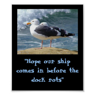 """""""Hope our ship comes in..."""" Poster"""