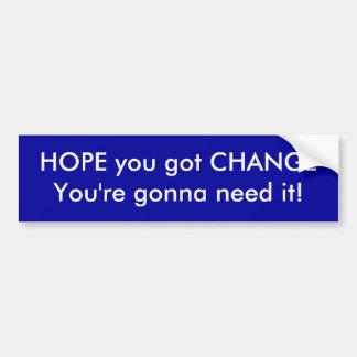 HOPE you got CHANGE Bumper Sticker