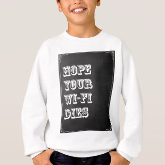 Hope Your Wi-Fi Dies Sweatshirt