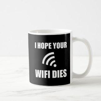 Hope Your Wifi Dies Coffee Mug