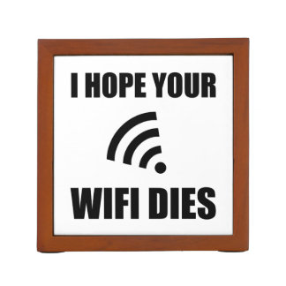 Hope Your Wifi Dies Desk Organizer