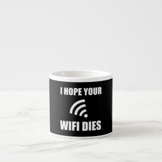 Hope Your Wifi Dies Espresso Cup