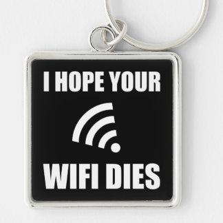 Hope Your Wifi Dies Keychain