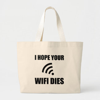 Hope Your Wifi Dies Large Tote Bag
